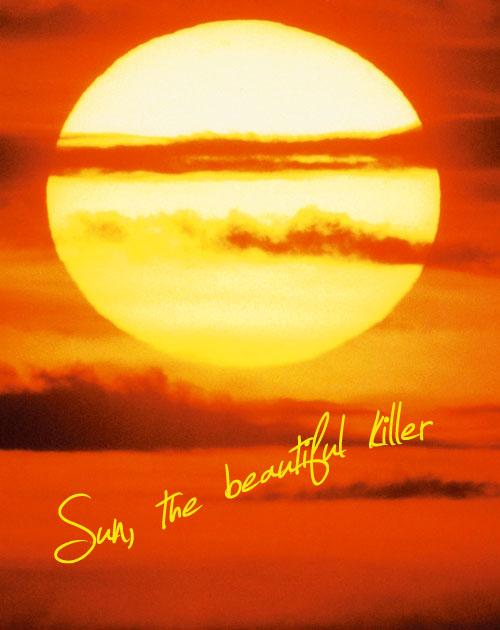 Sun, the beautiful killer